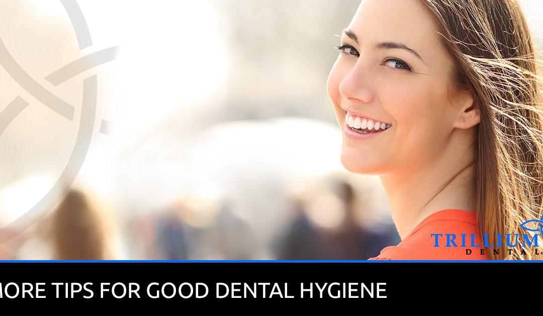 MORE TIPS FOR GOOD DENTAL HYGIENE
