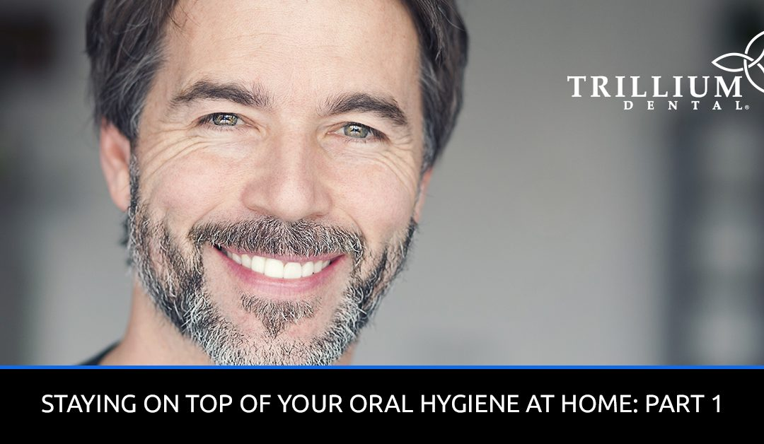 Staying-On-Top-Of-Your-Oral-Hygiene-At-Home-Part-1-