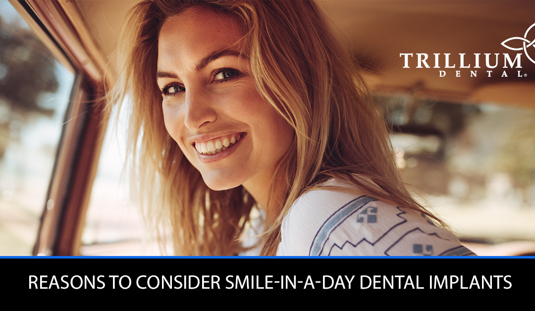 REASONS TO CONSIDER SMILE-IN-A-DAY DENTAL IMPLANTS