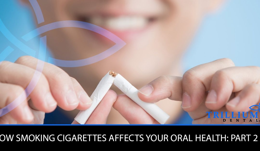 HOW SMOKING CIGARETTES AFFECTS YOUR ORAL HEALTH: PART 2