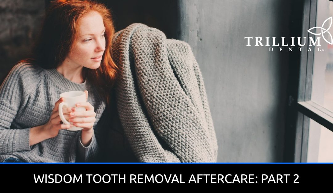 WISDOM TOOTH REMOVAL AFTERCARE: PART 2