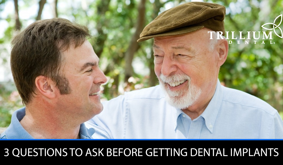 3 QUESTIONS TO ASK BEFORE GETTING DENTAL IMPLANTS